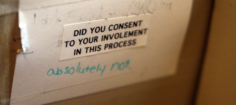 Did you consent to your involvement in this process? by Quinn Dombrowski (CC BY-SA 2.0) https://flic.kr/p/6Ghzp2