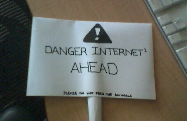 DANGER INTERNETS AHEAD by Les Orchard (CC BY-NC 2.0) https://flic.kr/p/cSsSX